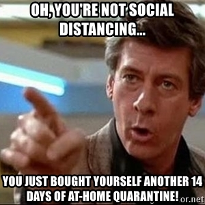 oh-youre-not-social-distancing-you-just-bought-yourself-another-14-days-of-at-home-quarantine_2020-08-07.jpg